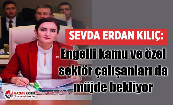 """CHP İzmir Milletvekili Av. Kılıç: """"Engelli kamu ve özel sektör çalışanları da müjde bekliyor"""""""