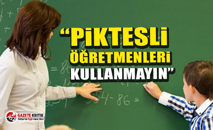 CHP'li Aziz Aydınlık:Piktesli Öğretmenleri Kullanmayın