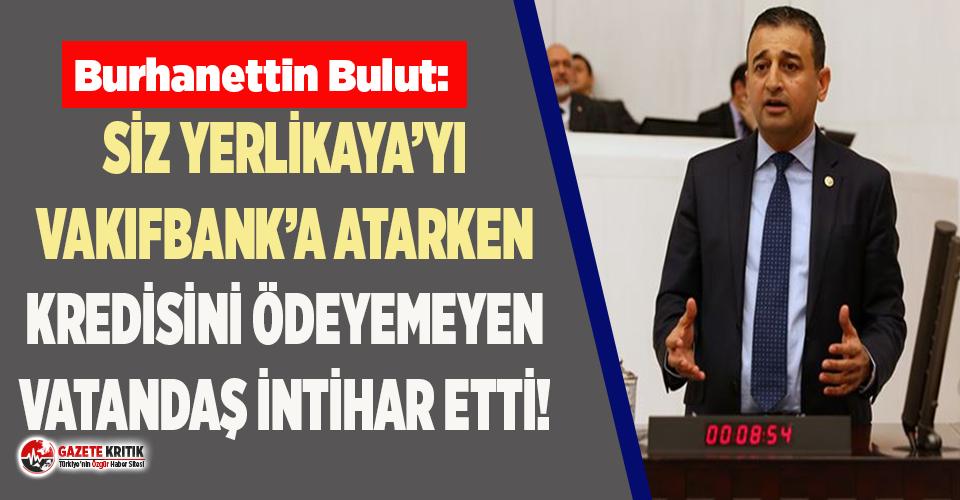 CHP'li Bulut: Siz, Hamza Yerlikaya'yı Vakıfbank'a atarken, Gaziantep'te kredisini ödeyemeyen esnaf intihar etti!