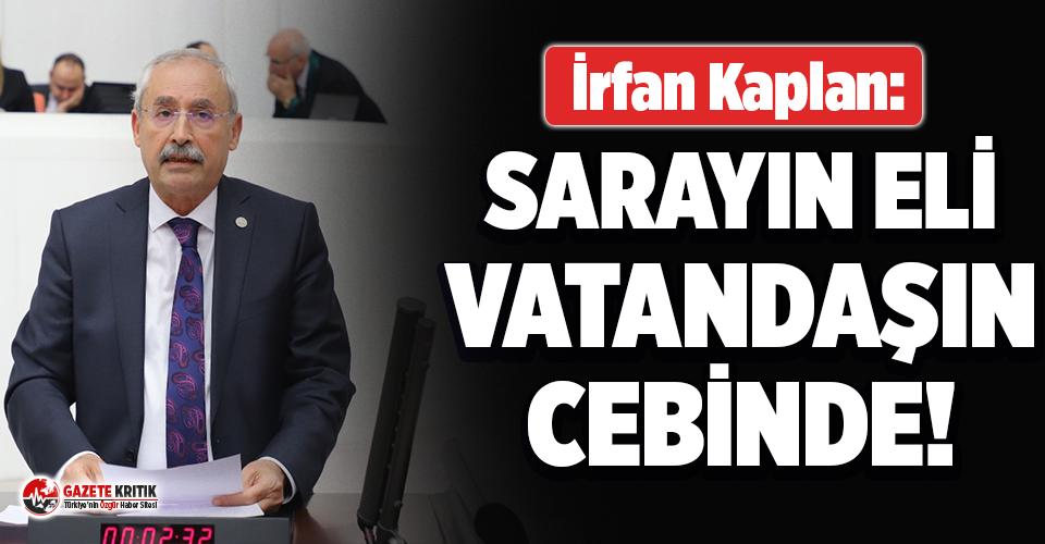 CHP'li Kaplan: Sarayın gözü vatandaşın cebinde!