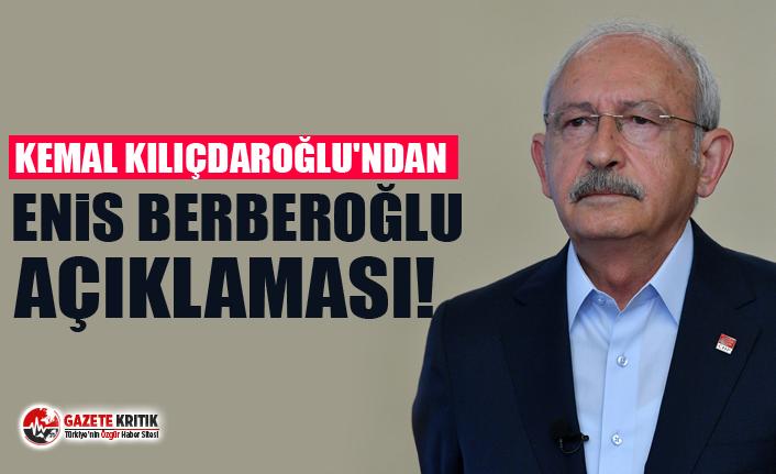 CHP Lideri Kılıçdaroğlu'ndan Enis Berberoğlu Açıklaması!