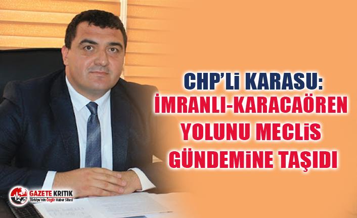 CHP'li Karasu, İmranlı-Karacaören yolunu Meclis gündemine taşıdı