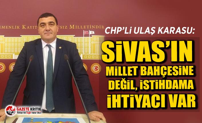 CHP'li Ulaş Karasu: Sivas'ın millet bahçesine değil, istihdama ihtiyacı var