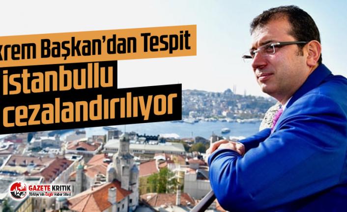 Ekrem İmamoğlu'ndan Tespit: İstanbullu cezalandırılıyor!