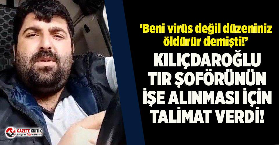 Kılıçdaroğlu'ndan TIR şoförü Yılmaz için 'iş' talimatı
