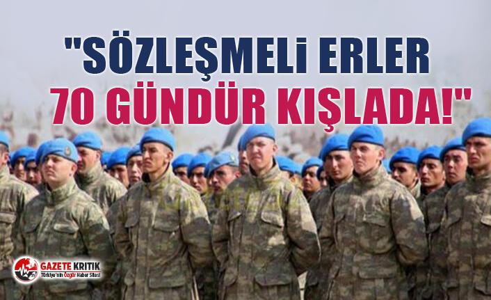 """""""Sözleşmeli Erler 70 Gündür Kışlada!"""""""