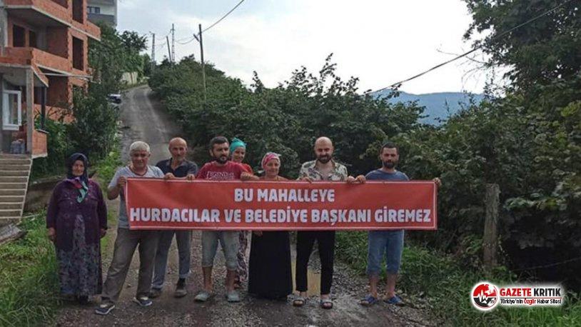 """AKP'li başkan sözünde durmadı! """"Bu mahalleye hurdacılar ve belediye başkanı giremez"""""""