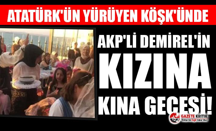 Atatürk'ün Yürüyen Köşk'ünde AKP'li Demirel'in kızına kına gecesi!