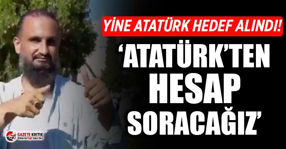 """Atatürk yine hedef alındı! """"Atatürk'ten hesap soracağız"""""""