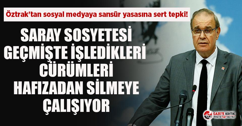CHP Sözcüzü Faik Öztrak'tan sosyal medyaya sansür yasasına sert tepki!