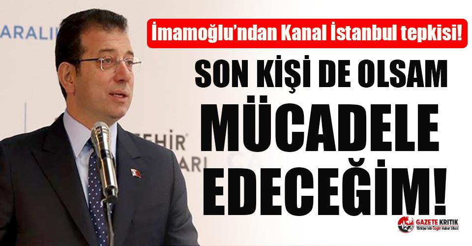 İmamoğlu'ndan Kanal İstanbul tepkisi!