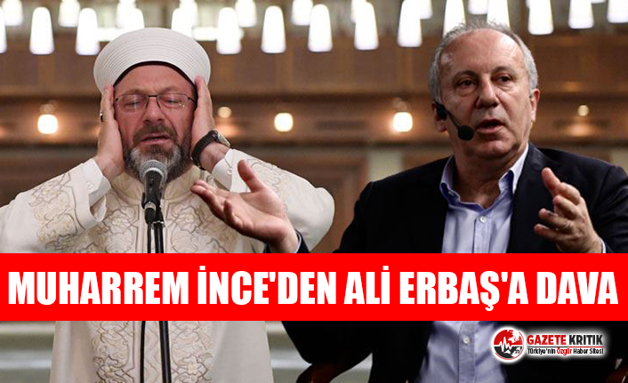 Muharrem İnce'den Ali Erbaş'a dava!