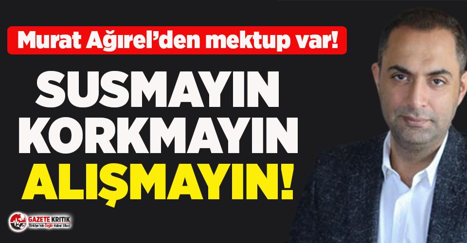 """Murat Ağırel'den yeni mektup: """"Susmayın, korkmayın, alışmayın"""""""