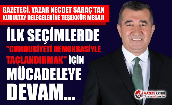 """Necdet Saraç: İlk seçimlerde """"Cumhuriyeti demokrasiyle taçlandırmak"""" için mücadeleye devam..."""