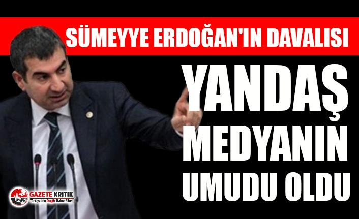 Sümeyye Erdoğan'ın davalısı, yandaş medyanın umudu oldu