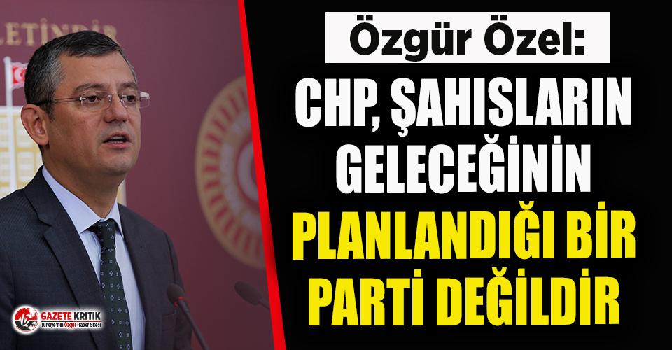 Özgür Özel'den Muharrem İnce açıklaması: CHP, şahısların geleceğinin planlandığı bir parti değildir
