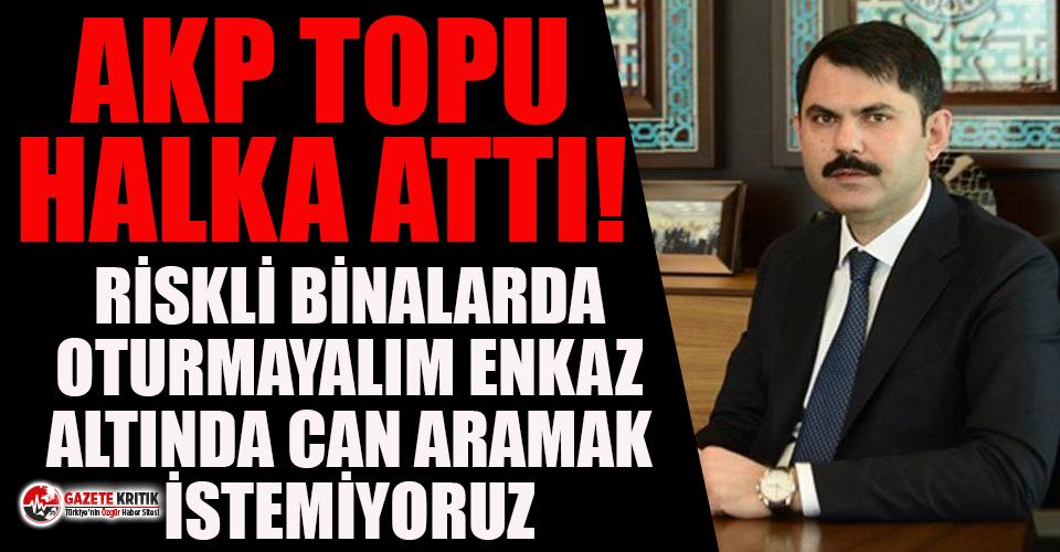 AKP topu halka attı: Riskli binalarda oturmayalım, enkaz altında can aramak istemiyoruz