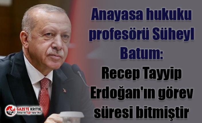 Anayasa hukuku profesörü Süheyl Batum: Recep Tayyip Erdoğan'ın görev süresi bitmiştir