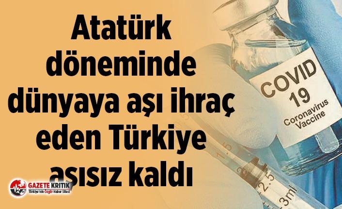 Atatürk döneminde dünyaya aşı ihraç eden Türkiye aşısız kaldı