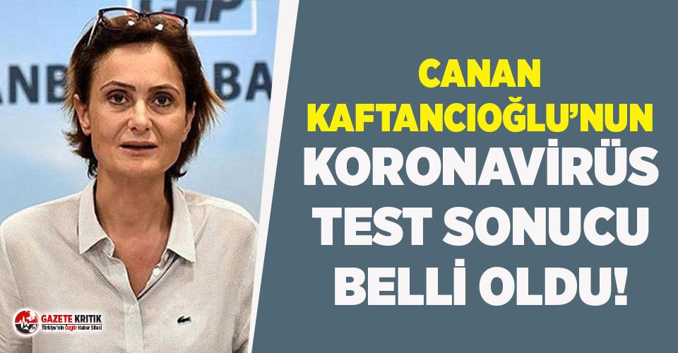 Canan Kaftancıoğlu'nun koronavirüs test sonucu belli oldu