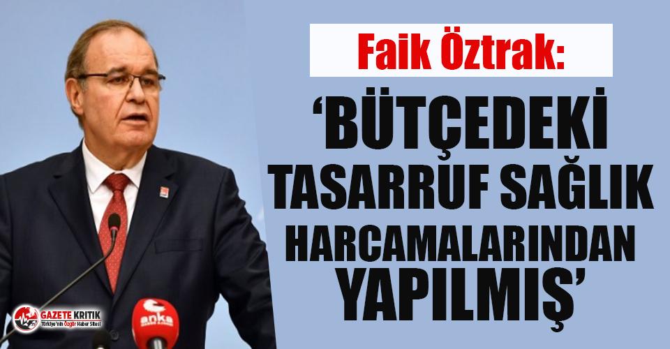 """CHP'li Faik Öztrak: """"Bütçedeki tasarruf sağlık harcamalarından yapılmış"""""""