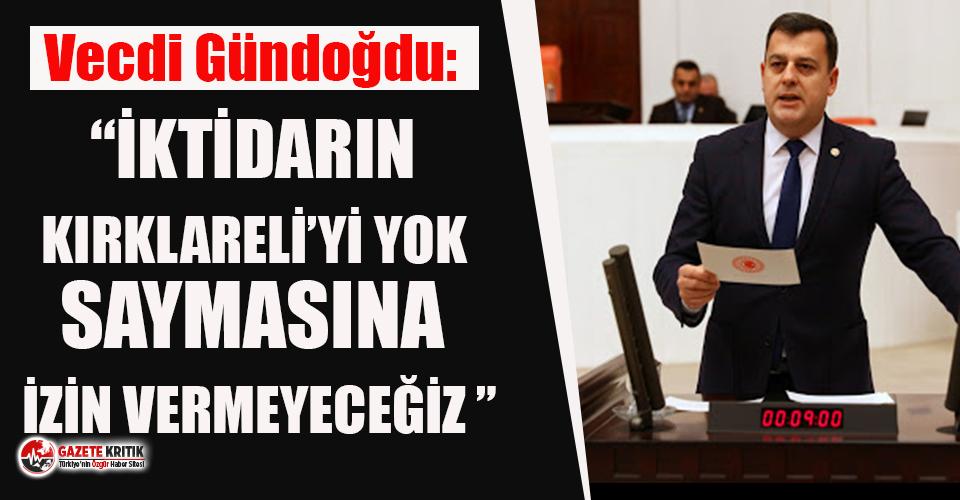 CHP'li Gündoğdu: ''İktidarın Kırklareli'yi yok saymasına izin vermeyeceğiz'