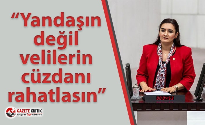 """CHP'li Kılıç: """"Yandaşın değil velilerin cüzdanı  rahatlasın"""""""
