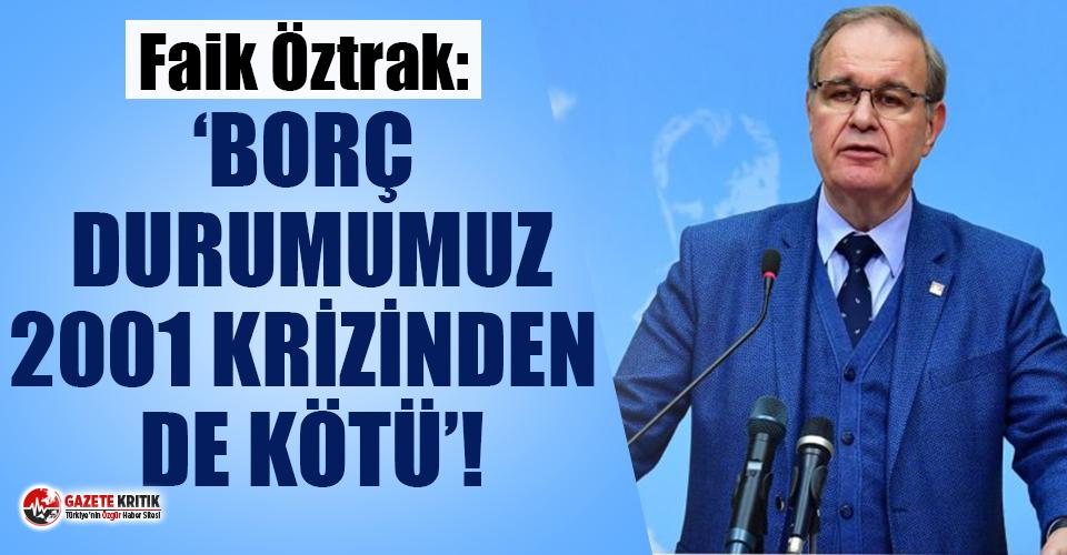 CHP'li Öztrak: Borç durumumuz, 2001 krizinden de kötü!