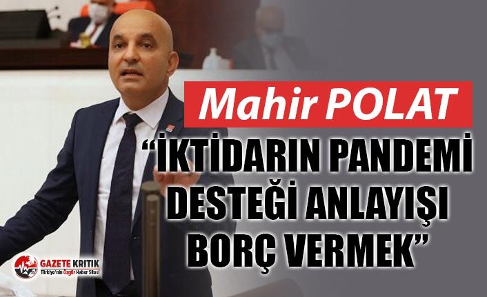 """CHP'Lİ POLAT """"İKTİDARIN PANDEMİ DESTEĞİ ANLAYIŞI BORÇ VERMEK"""""""