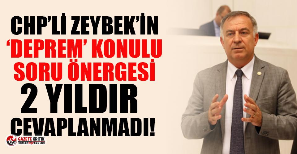 CHP'li Zeybek'in 'deprem' konulu soru önergesi Bakan Kurum tarafından 2 yıldır cevaplanmadı!