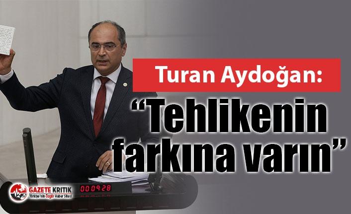 "CHP'li Aydoğan ""Tehlikenin farkına varın"""