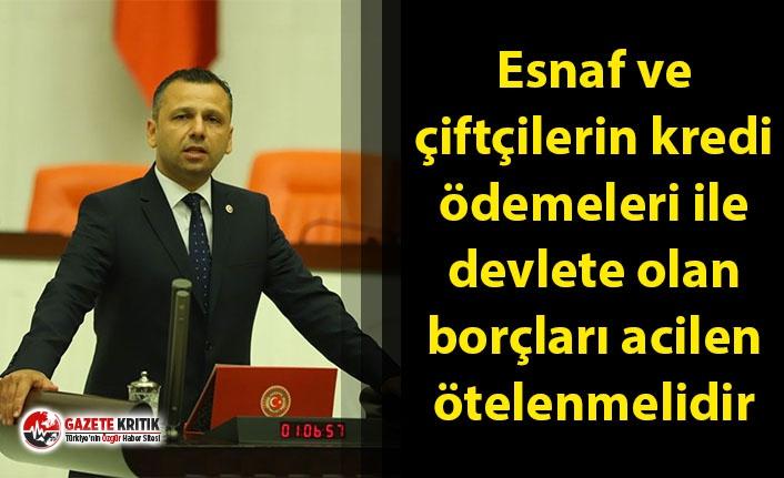 CHP'li Erbay: Esnaf ve çiftçilerin kredi ödemeleri ile devlete olan borçları acilen ötelenmelidir