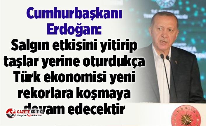 Cumhurbaşkanı Erdoğan: Salgın etkisini yitirip taşlar yerine oturdukça Türk ekonomisi yeni rekorlara koşmaya devam edecektir