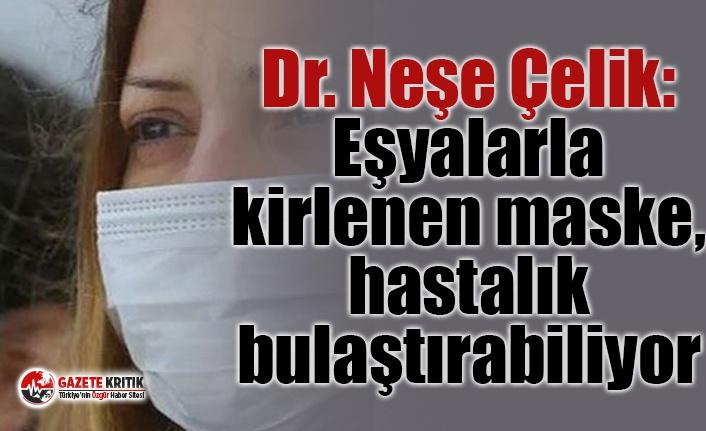 Dr. Neşe Çelik: Eşyalarla kirlenen maske, hastalık bulaştırabiliyor