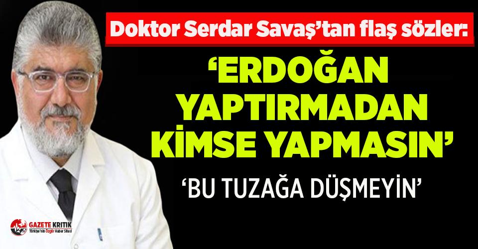 Dr. Serdar Savaş'tan Çin'in Türkiye'de denediği aşı hakkında flaş sözler!