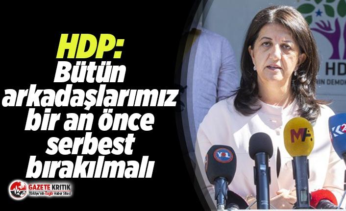 HDP: Bütün arkadaşlarımız bir an önce serbest bırakılmalı