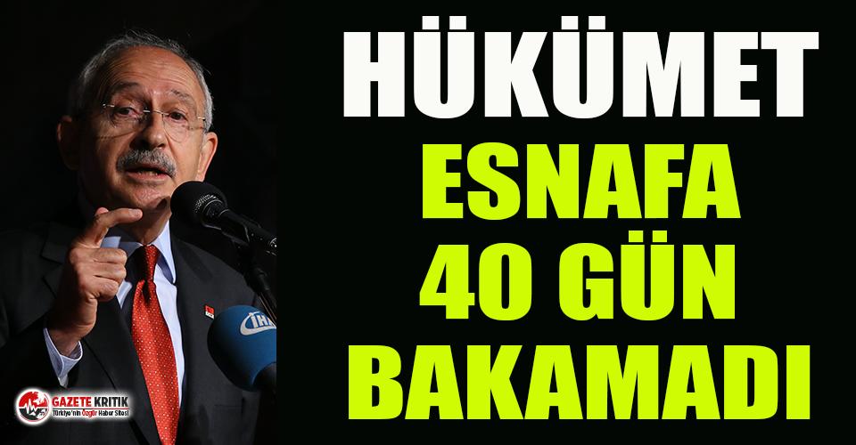 Kemal Kılıçdaroğlu: Hükümet esnafa 40 gün bakamadı