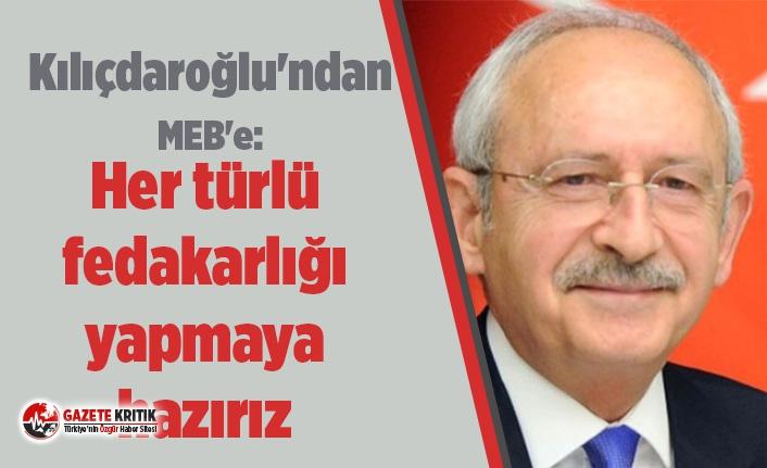 Kılıçdaroğlu'ndan MEB'e: Her türlü fedakarlığı yapmaya hazırız