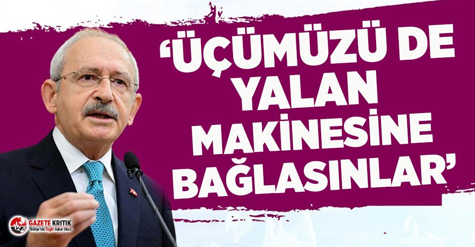 Kılıçdaroğlu'ndan Bahçeli'nin açıklamalarına tepki: ''Üçümüzü de yalan makinesine bağlasınlar''