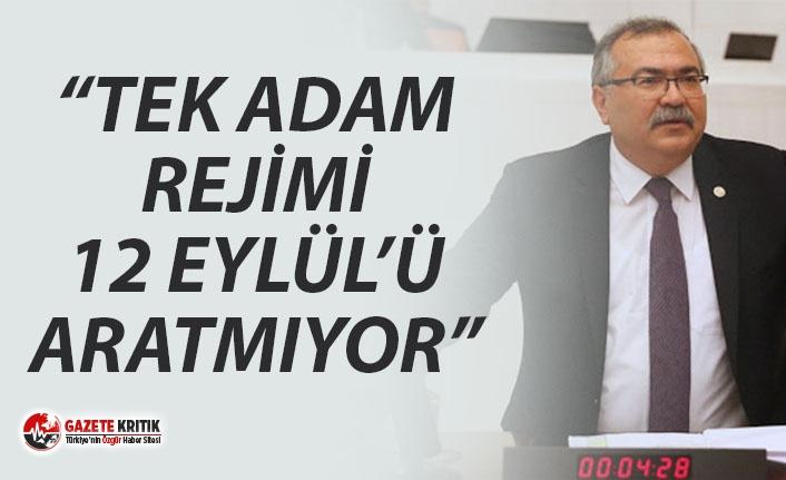 """""""TEK ADAM REJİMİ 12 EYLÜL'Ü ARATMIYOR"""""""