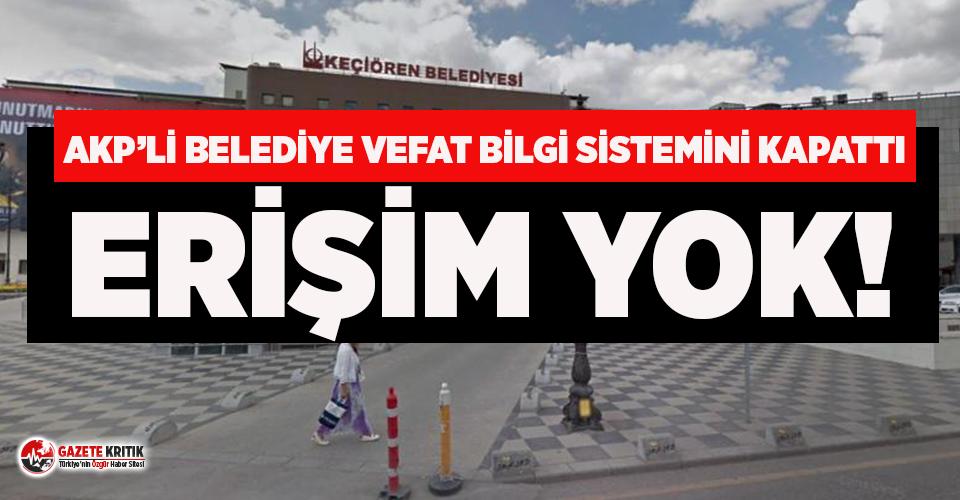 AKP'li belediye Covid-19 ölümleri haberinin ardından vefat bilgi sistemini kapattı