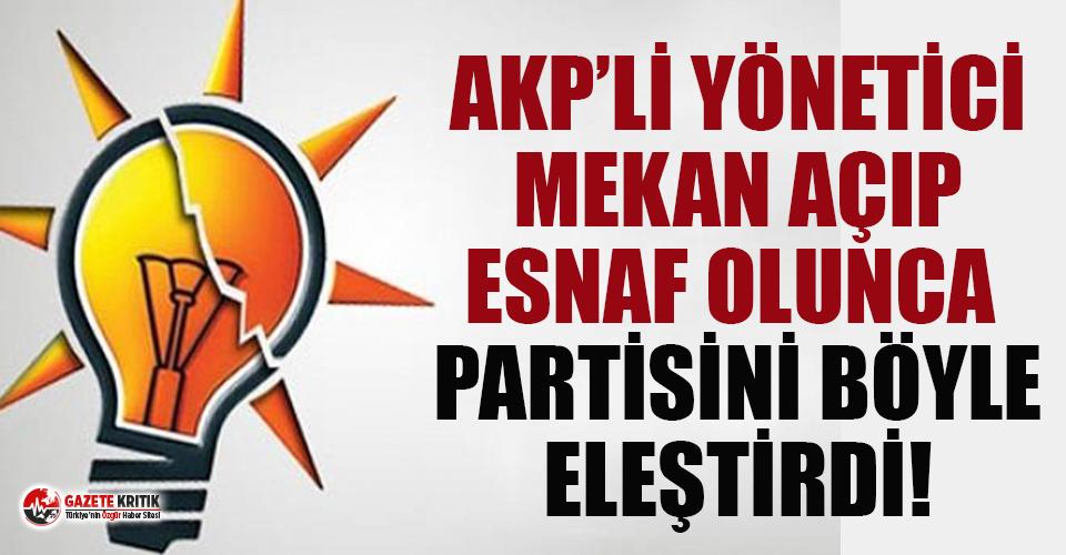 AKP yöneticisi esnaf olunca AKP'yi böyle eleştirdi