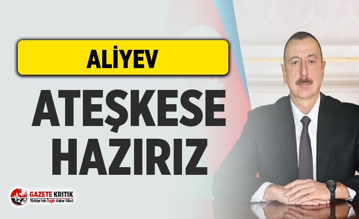 Azerbaycan Cumhurbaşkanı İlham Aliyev:Ateşkese hazırız!