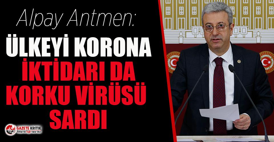 CHP'li Alpay Antmen: Ülkeyi korona, iktidarı da korku virüsü sardı!