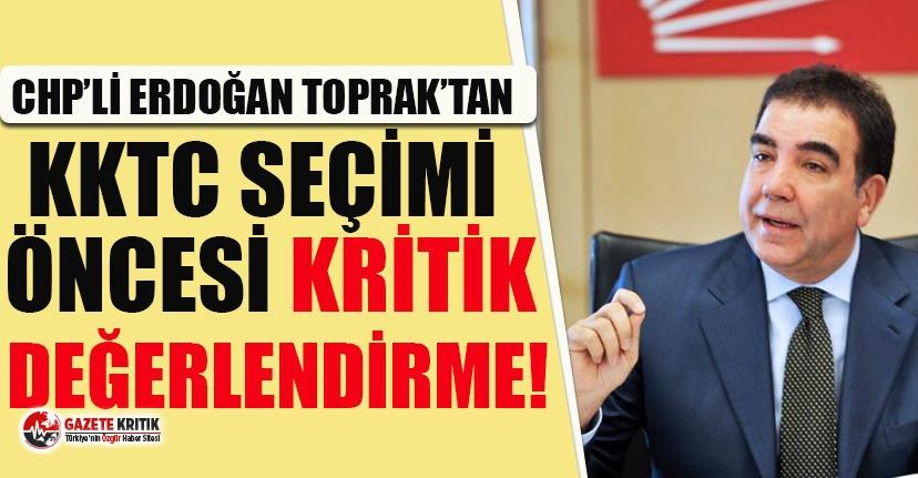 CHP'li Erdoğan Toprak'tan KKTC seçimleri öncesi kritik değerlendirme!