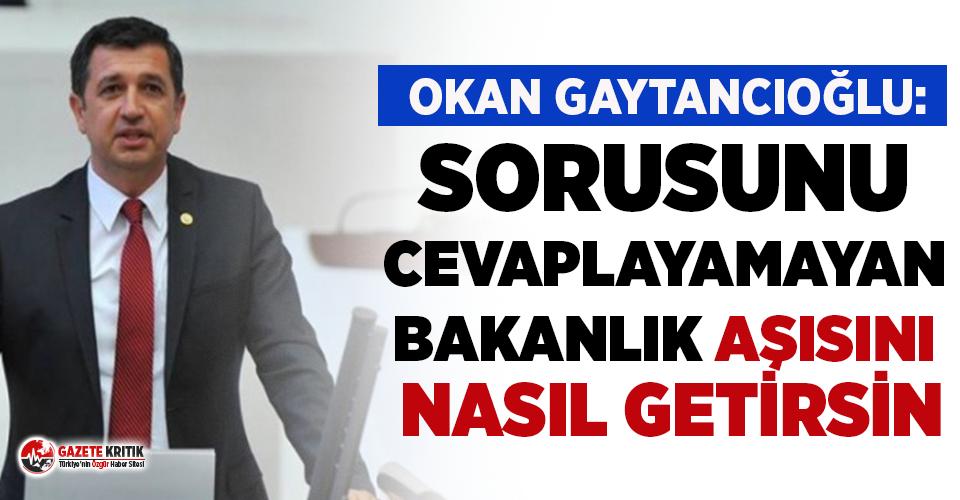 CHP'li Gaytancıoğlu: ''Sorusunu cevaplayamayan bakanlık aşısını nasıl getirdin!''