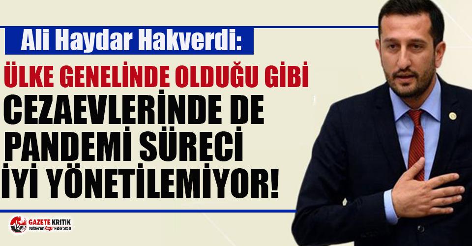 CHP'li Hakverdi: Ülke genelinde olduğu gibi cezaevlerinde de Pandemi süreci iyi yönetilemiyor!