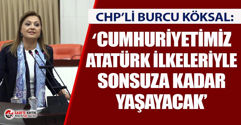 """CHP'li Köksal: """"Cumhuriyetimiz, Atatürk ilkeleriyle sonsuza kadar yaşayacak"""""""
