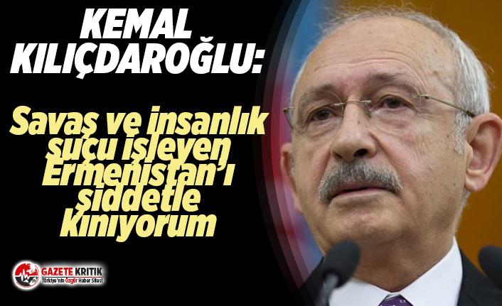 CHP Lideri Kemal Kılıçdaroğlu'ndan Ermenistan'a sert tepki!