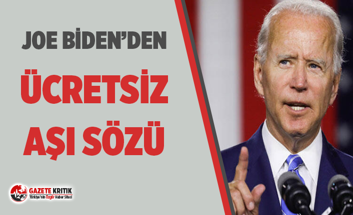 Joe Biden, ücretsiz koronavirüs aşısı sözü verdi!